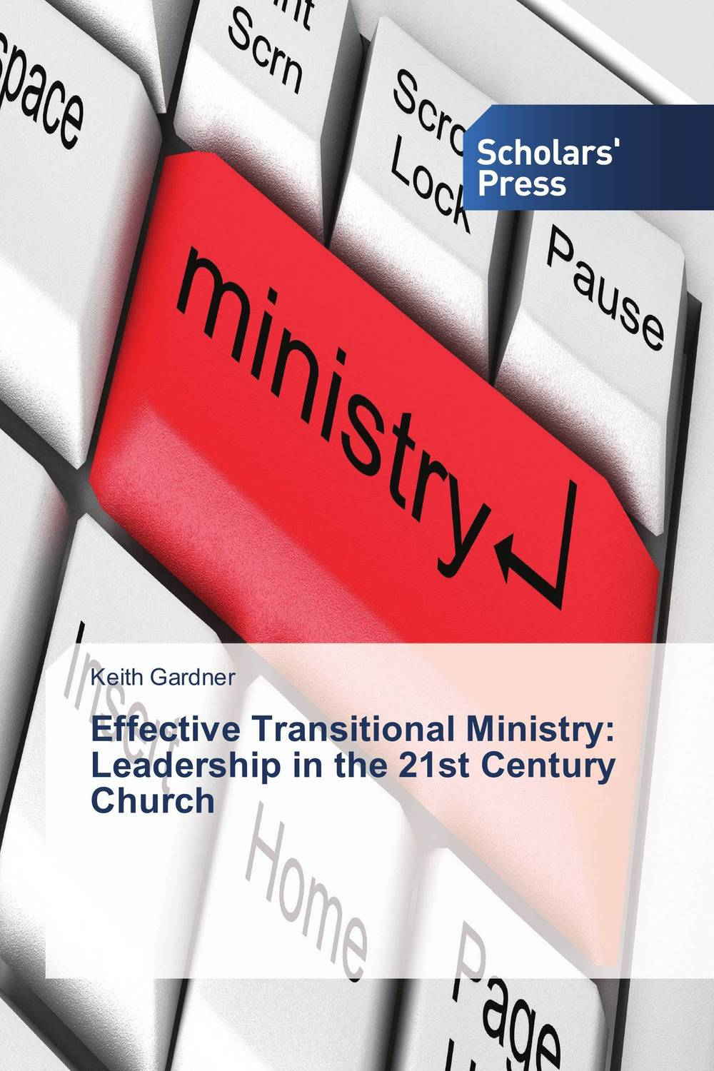 Effective Transitional Ministry: Leadership in the 21st Century Church the ministry of utmost happiness