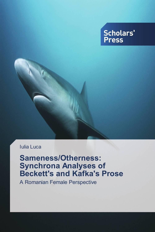 Sameness/Otherness: Synchrona Analyses of Beckett's and Kafka's Prose samuel beckett's drama parables of modern life