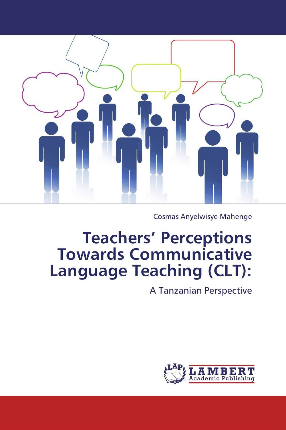 Teachers' Perceptions Towards Communicative Language Teaching (CLT): an outline of communicative language teaching in bangladesh