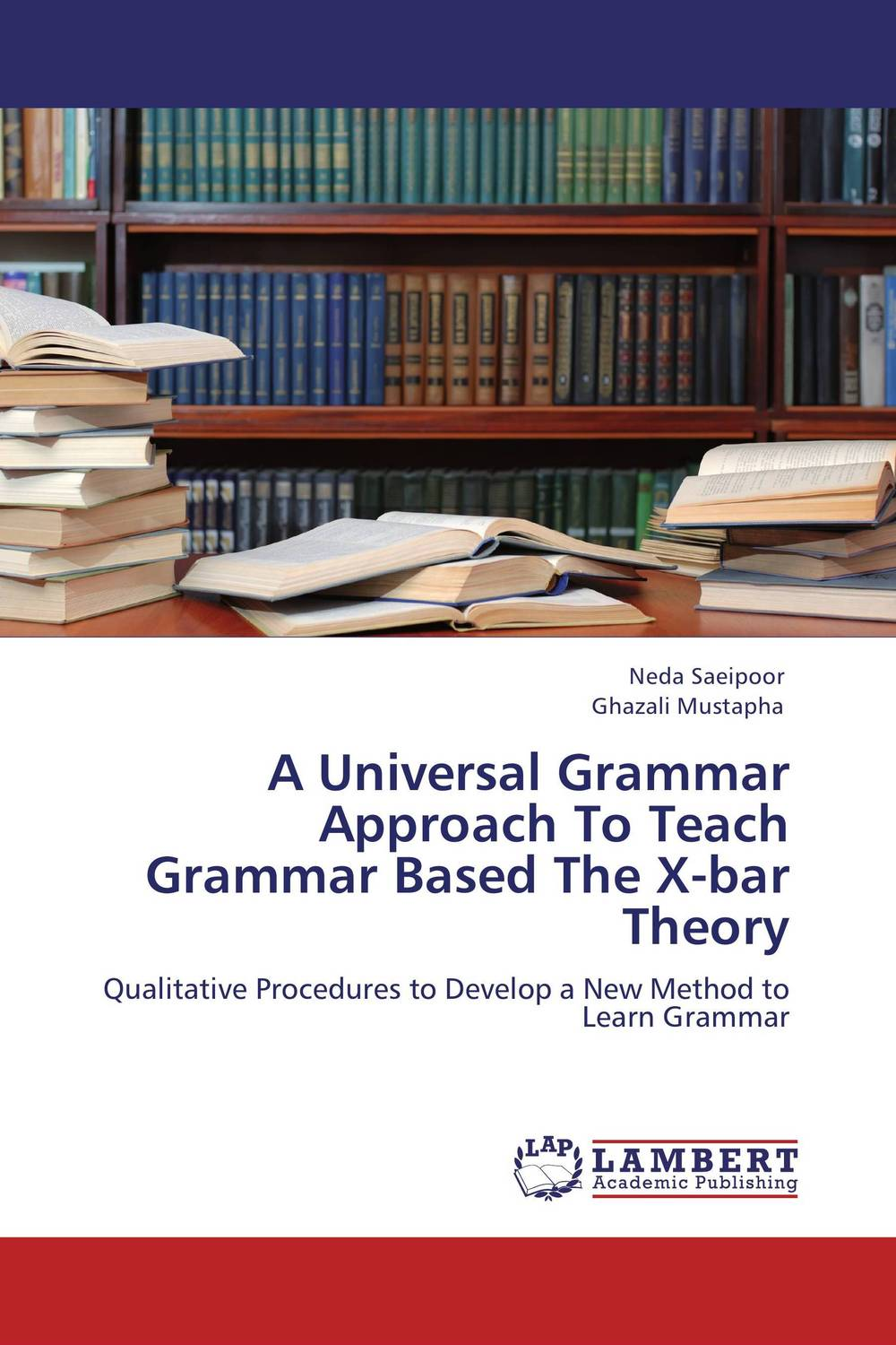 A Universal Grammar Approach To Teach Grammar Based The X-bar Theory a study on english language proficiency of efl learners in bangladesh
