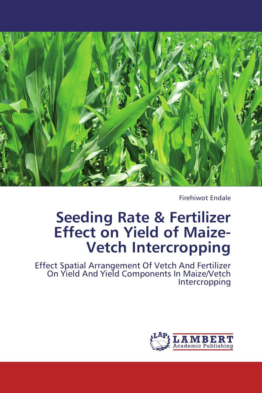цена на Seeding Rate & Fertilizer Effect on Yield of Maize-Vetch Intercropping