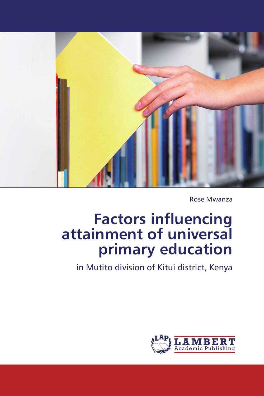 где купить Factors influencing attainment of universal primary education по лучшей цене