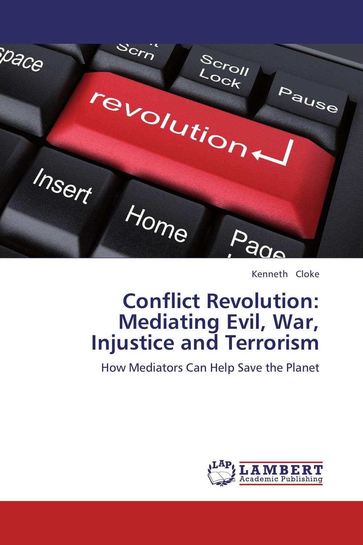 Conflict Revolution: Mediating Evil, War, Injustice and Terrorism world conflict стратегия купить через интернет магазин