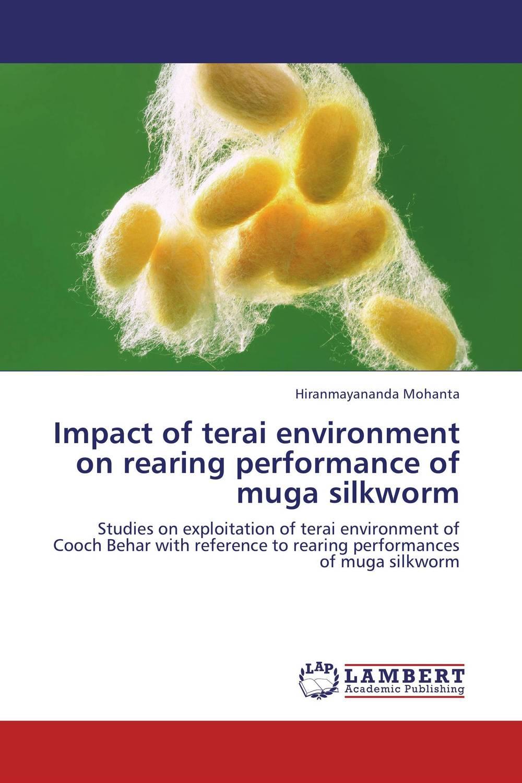 Impact of terai environment on rearing performance of muga silkworm environmental impact of resettlement