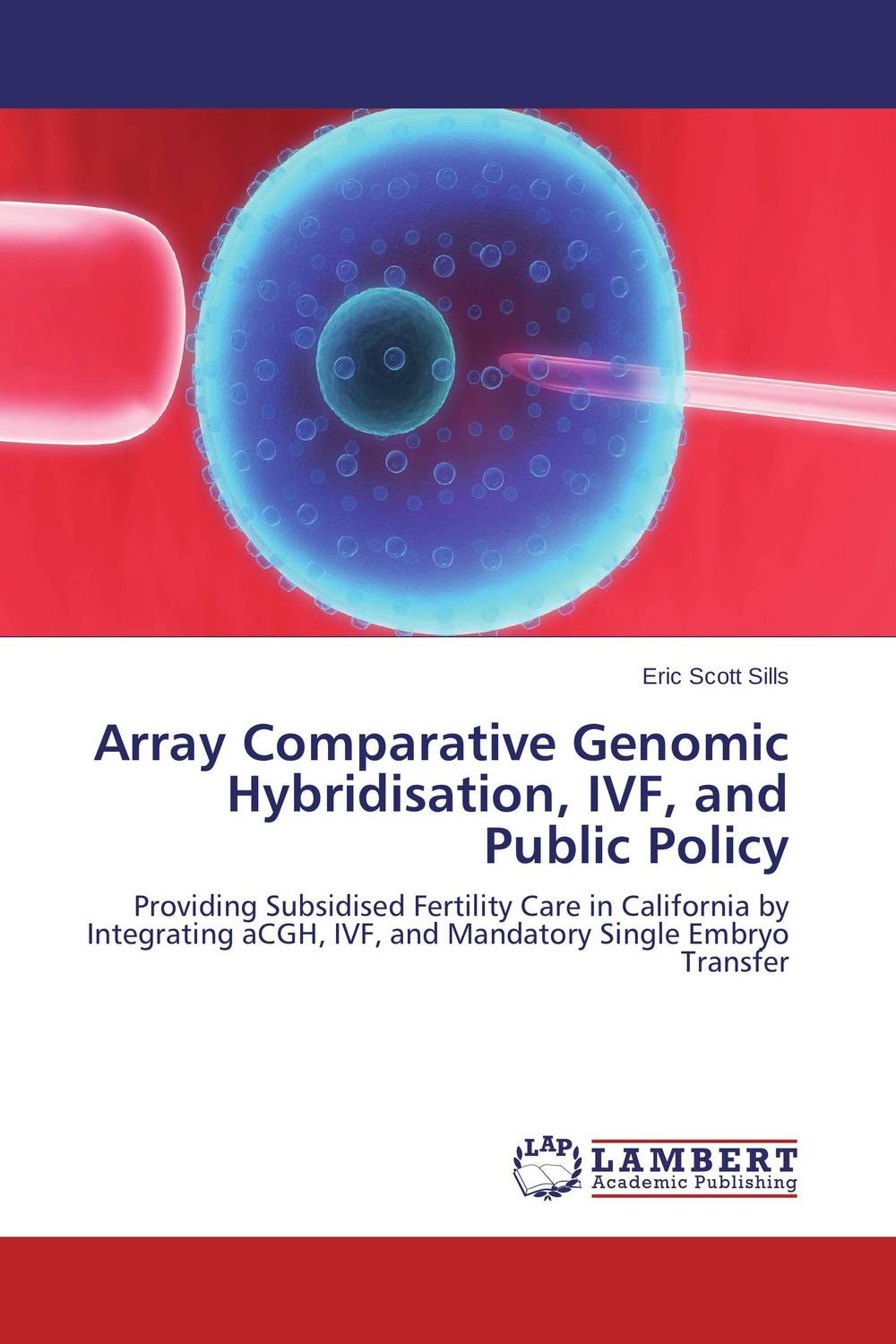 Array Comparative Genomic Hybridisation, IVF, and Public Policy hiv and ivf the present and the future
