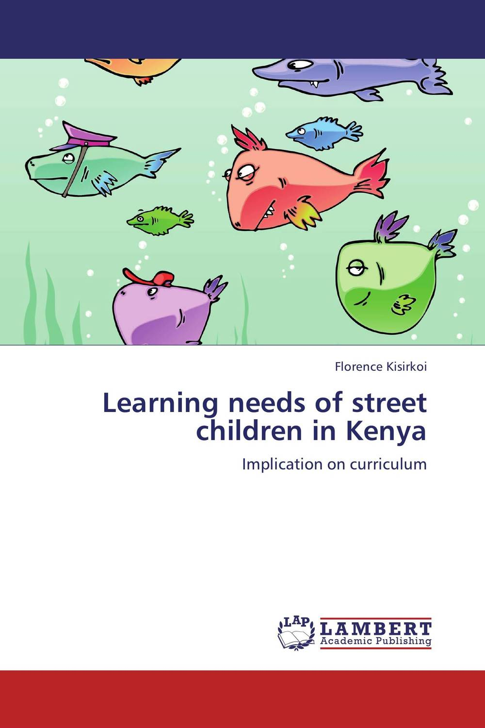 Learning needs of street children in Kenya florence kisirkoi learning needs of street children in kenya