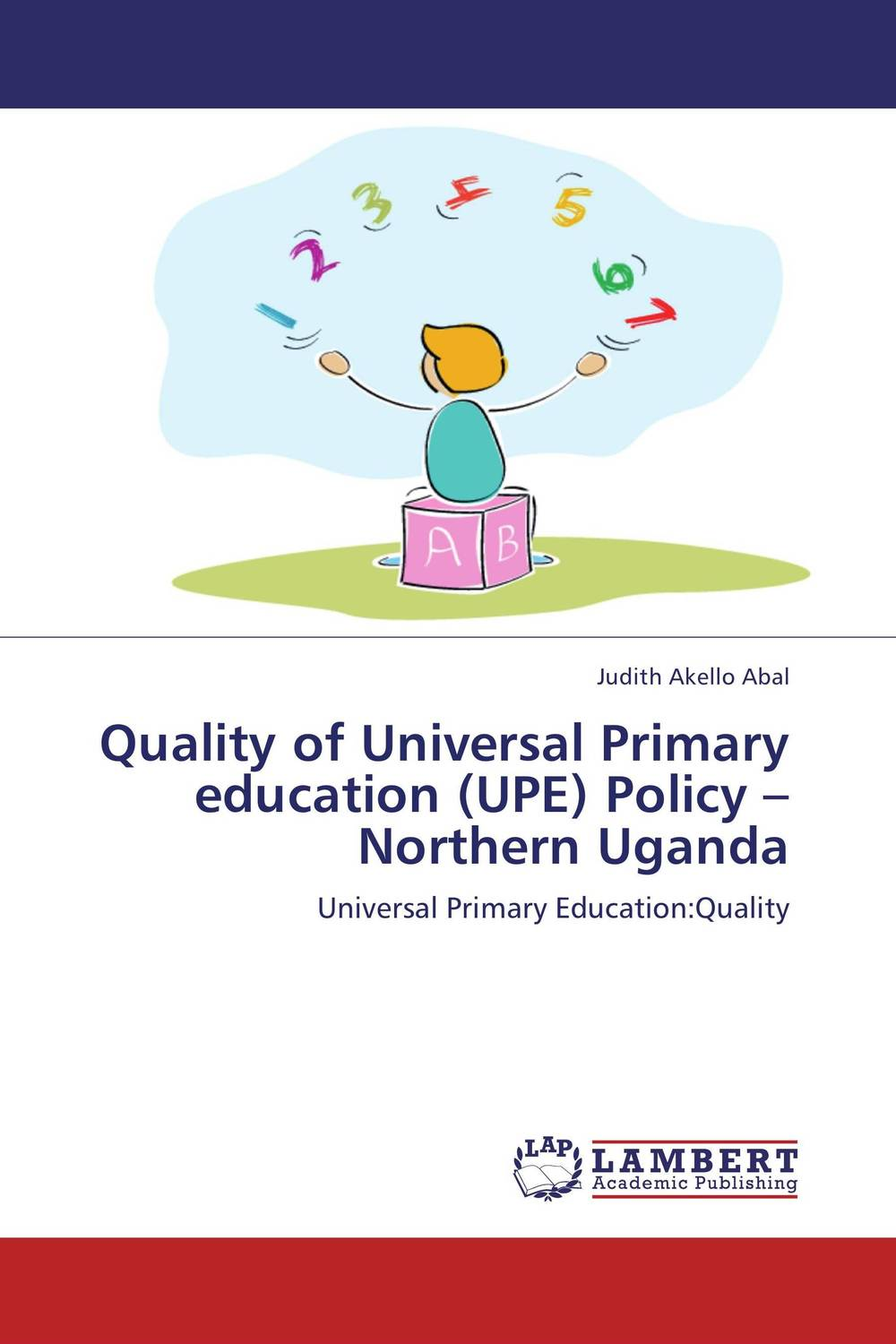 Quality of Universal Primary education (UPE) Policy –Northern Uganda universal primary education upe drop outs in northern uganda