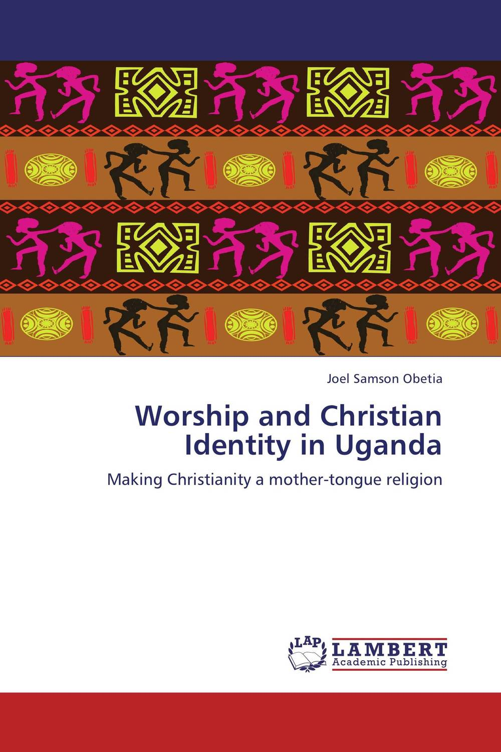 Worship and Christian Identity in Uganda challenges and opportunities of indigenous church leaders in uganda