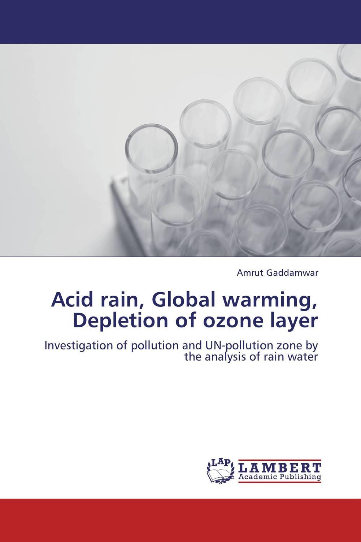Acid rain, Global warming, Depletion of ozone layer acid rain global warming depletion of ozone layer