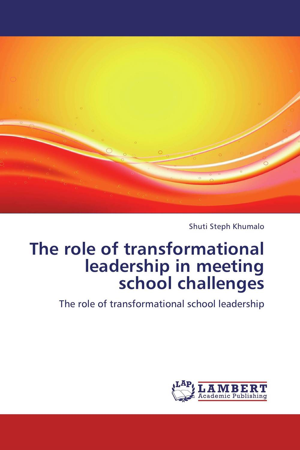 The role of transformational leadership in meeting school challenges role of school leadership in promoting moral integrity among students