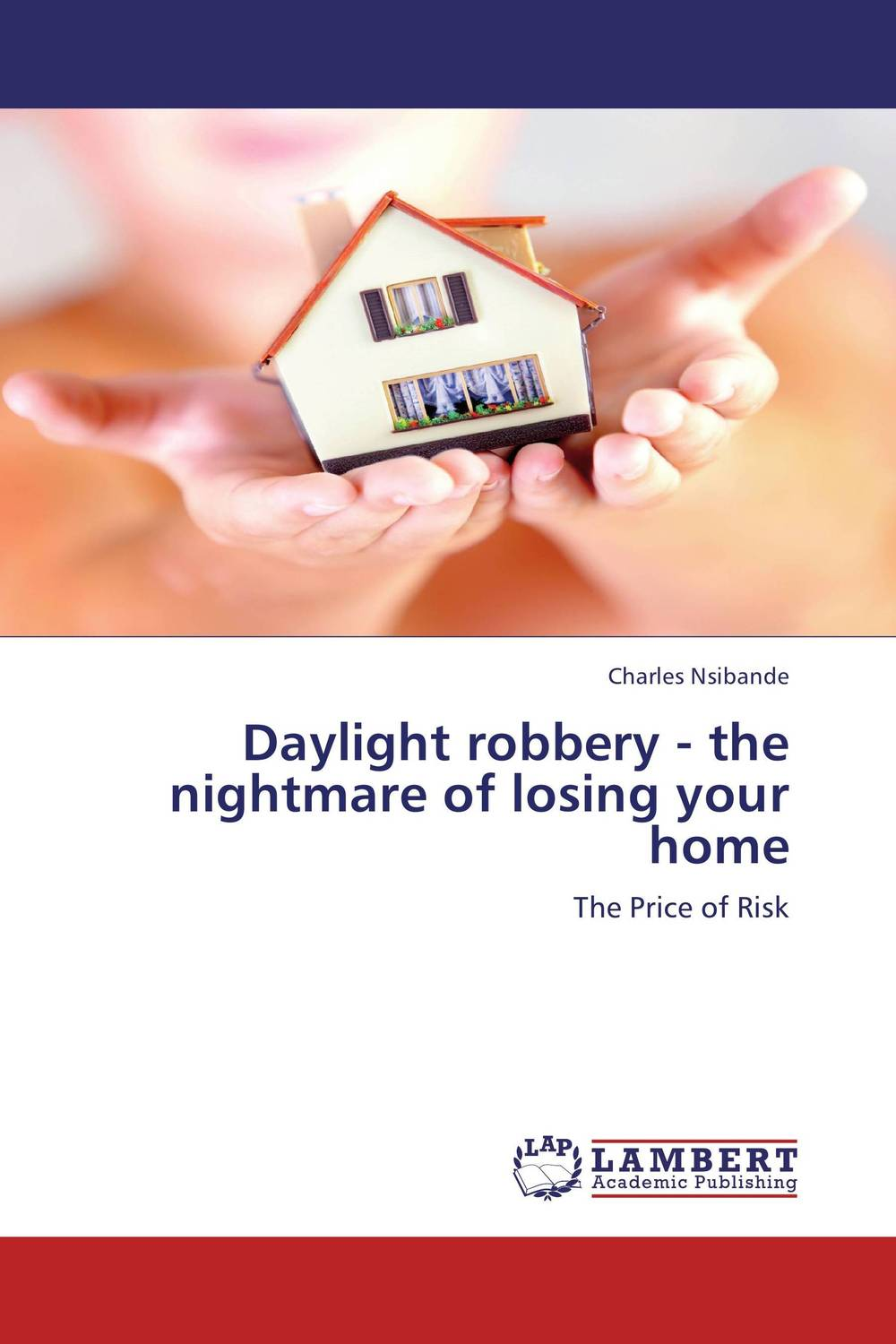 Daylight robbery - the nightmare of losing your home koning jan de high returns from low risk