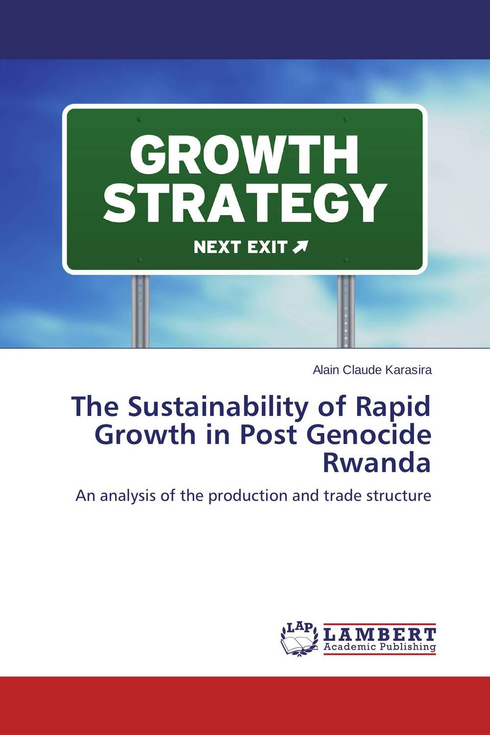 The Sustainability of Rapid Growth in Post Genocide Rwanda ashaba hannington indebtedness performance and sustainability