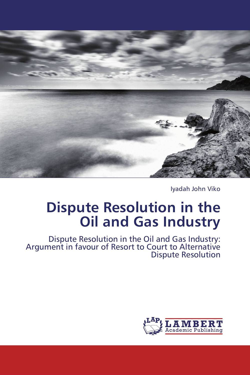 Dispute Resolution in the Oil and Gas Industry alternative dispute resolution in the construction industry