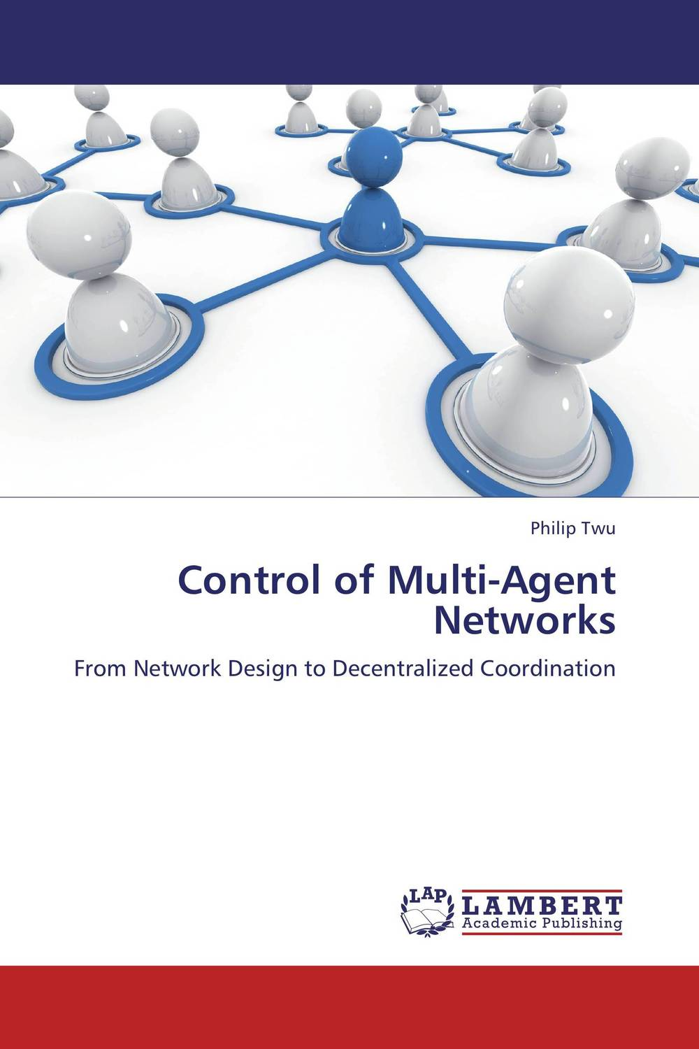 Control of Multi-Agent Networks advancing the state of the art in the analysis of multi agent systems