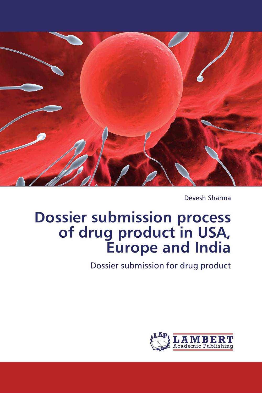 Dossier submission process of drug product in USA, Europe and India the submission