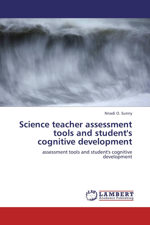 Science teacher assessment tools and student's cognitive development antonaros s the teacher s basic tools the teacher as manager