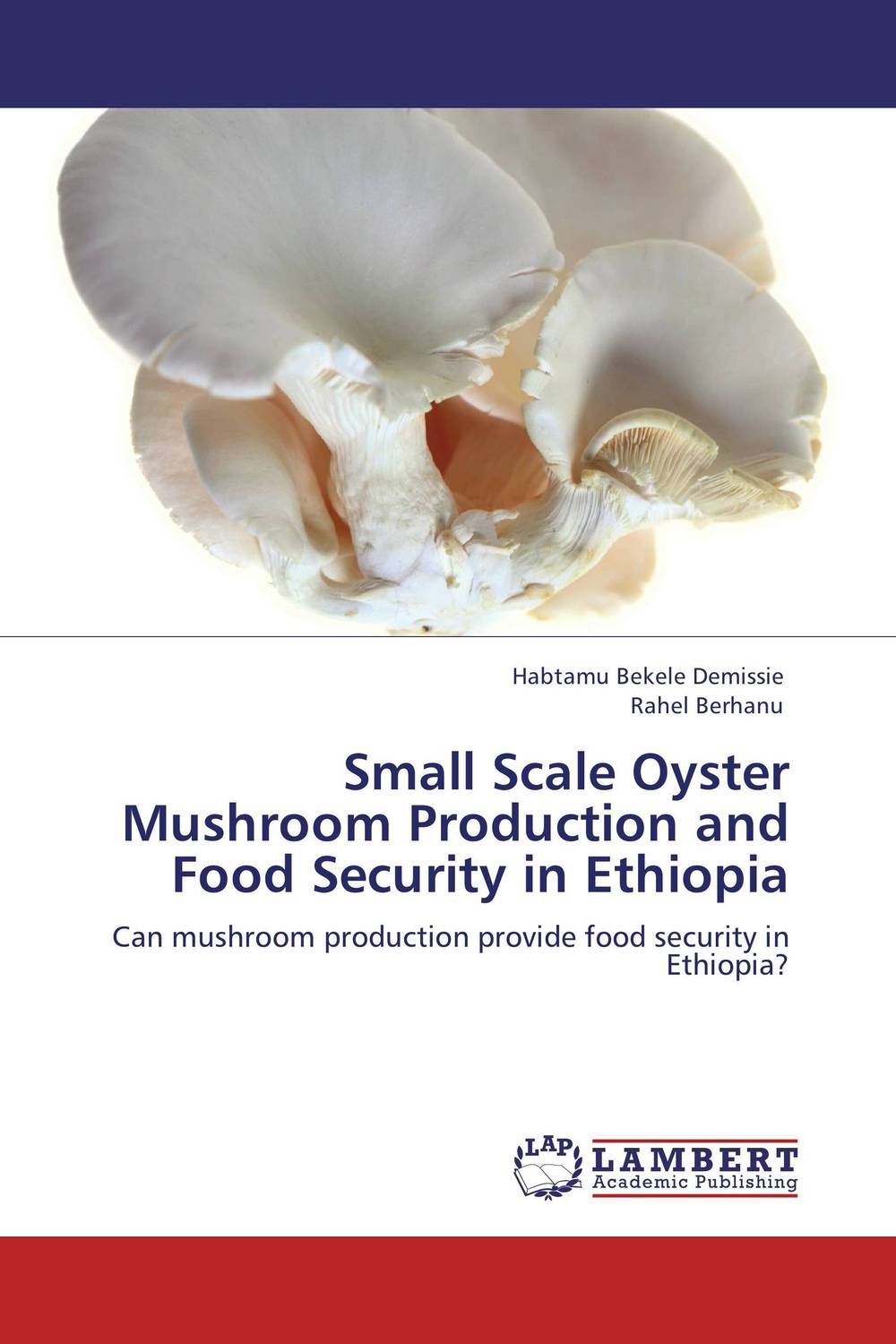 Small Scale Oyster Mushroom Production and Food Security in Ethiopia tuarira mtaita and itai mutukwa mushroom a crop of choice