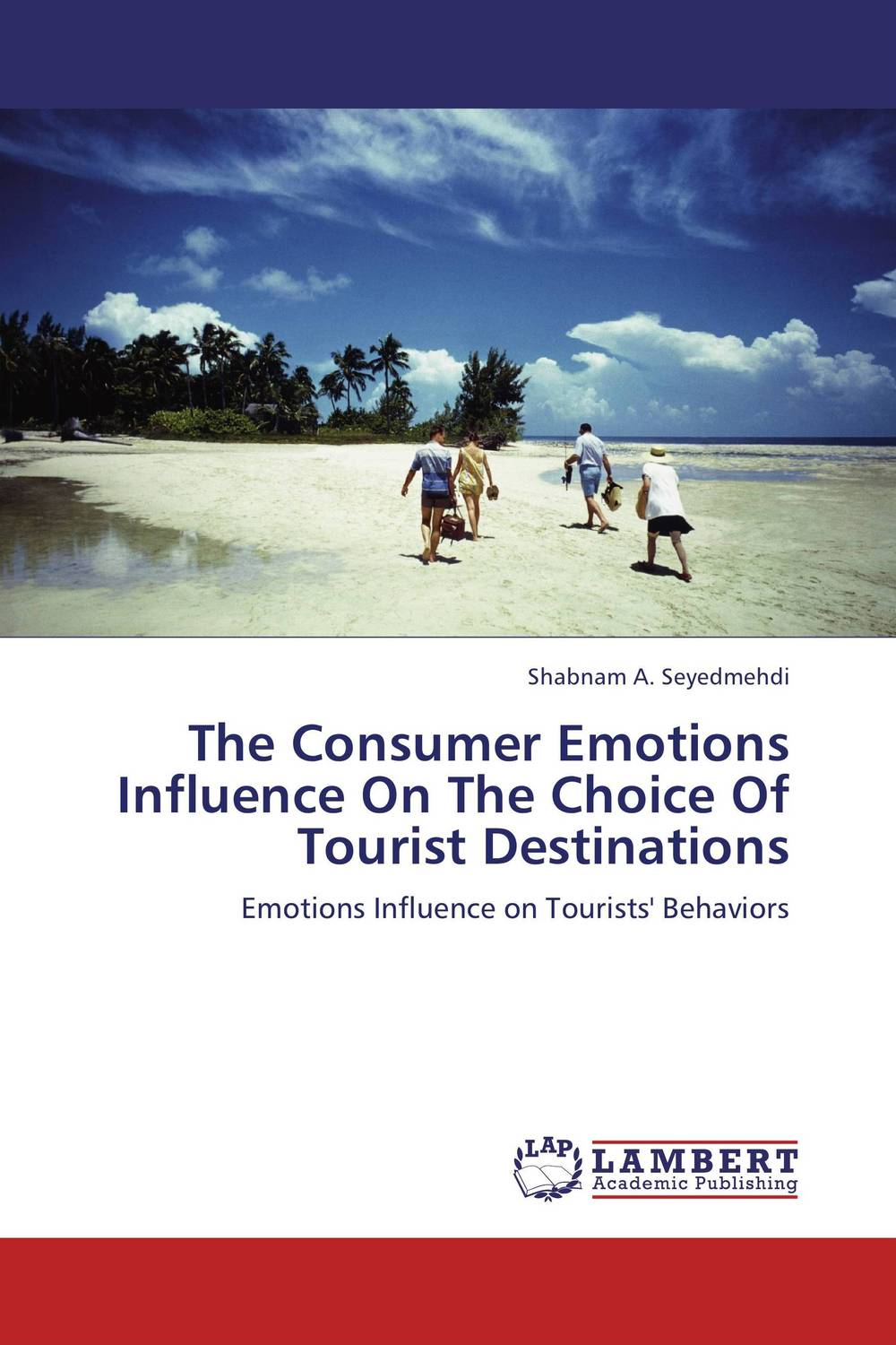 The Consumer Emotions Influence On The Choice Of Tourist Destinations seeing things as they are