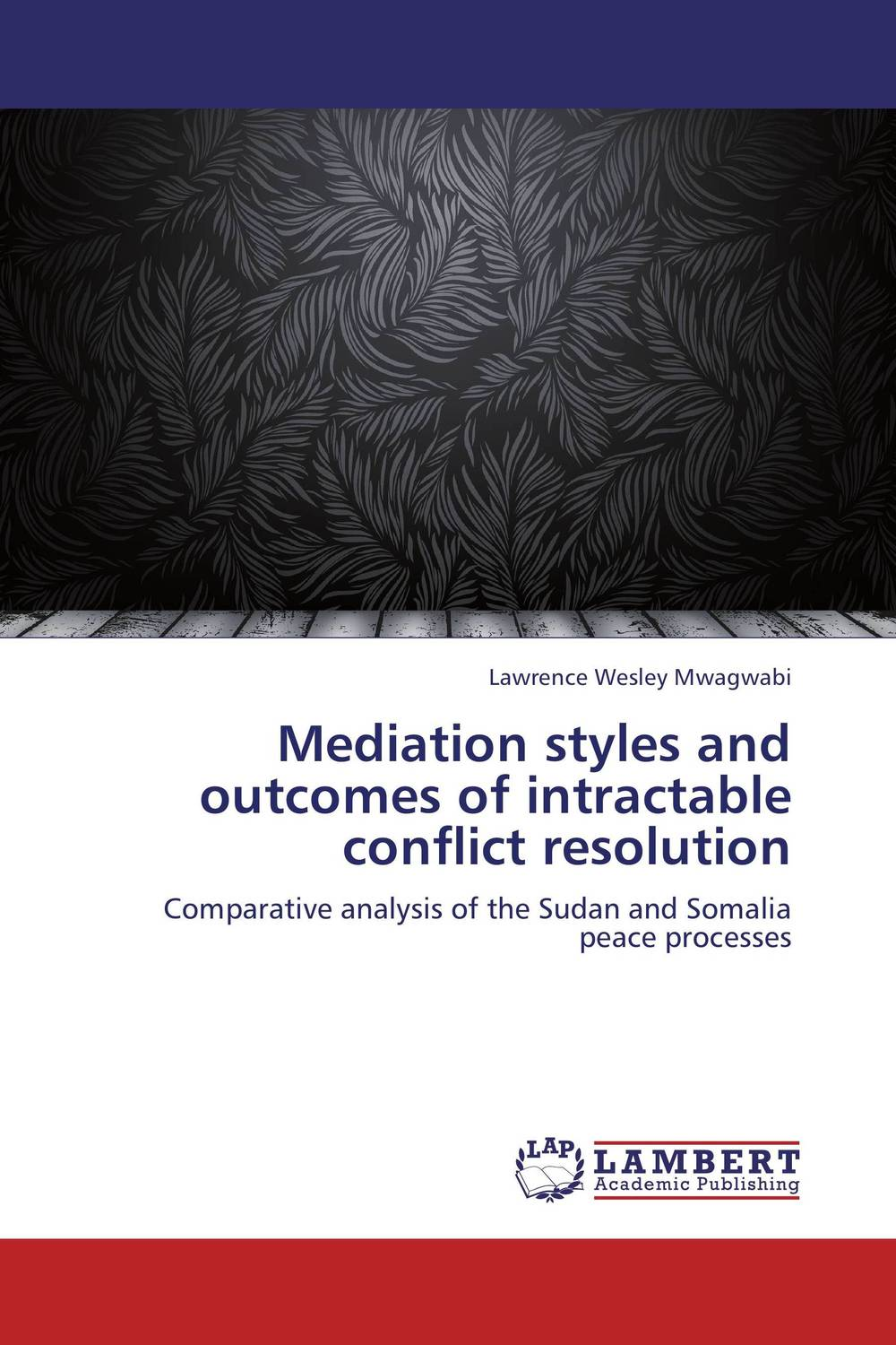 Mediation styles and outcomes of intractable conflict resolution a theoritical study of intra state conflicts