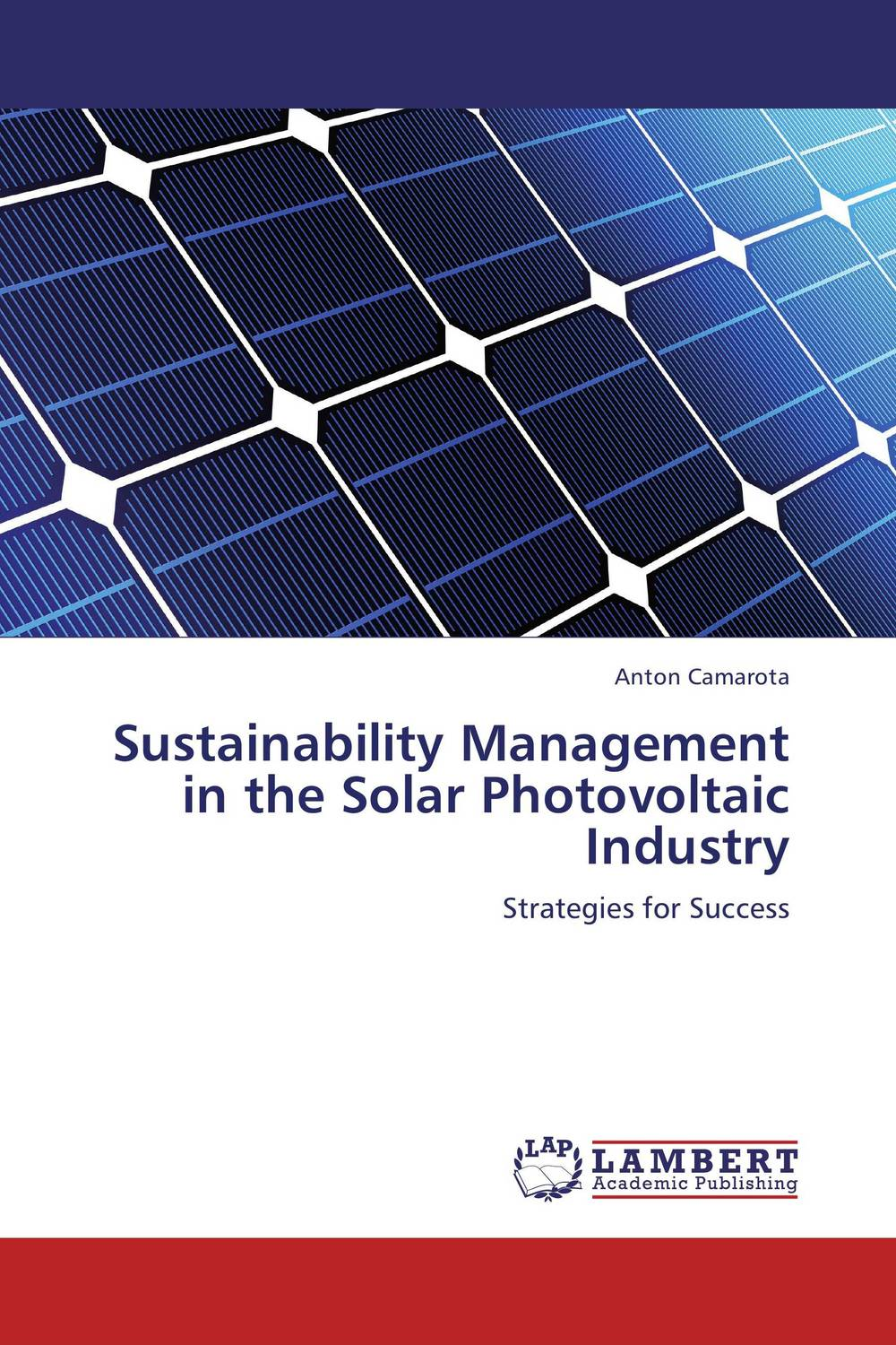 Sustainability Management in the Solar Photovoltaic Industry anton camarota sustainability management in the solar photovoltaic industry