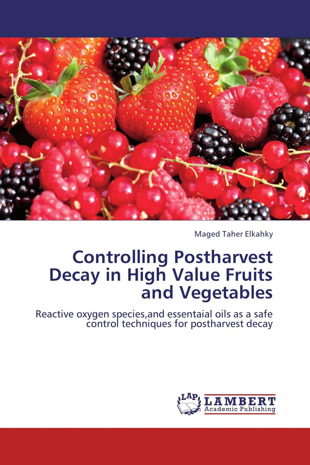 Controlling Postharvest Decay in High Value Fruits and Vegetables