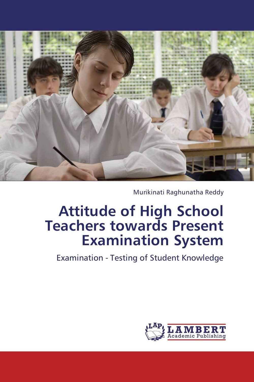 Attitude of High School Teachers towards Present Examination System zenah dajem teachers attitude towards teaching english grammar