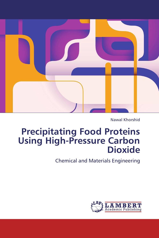 Precipitating Food Proteins Using High-Pressure Carbon Dioxide