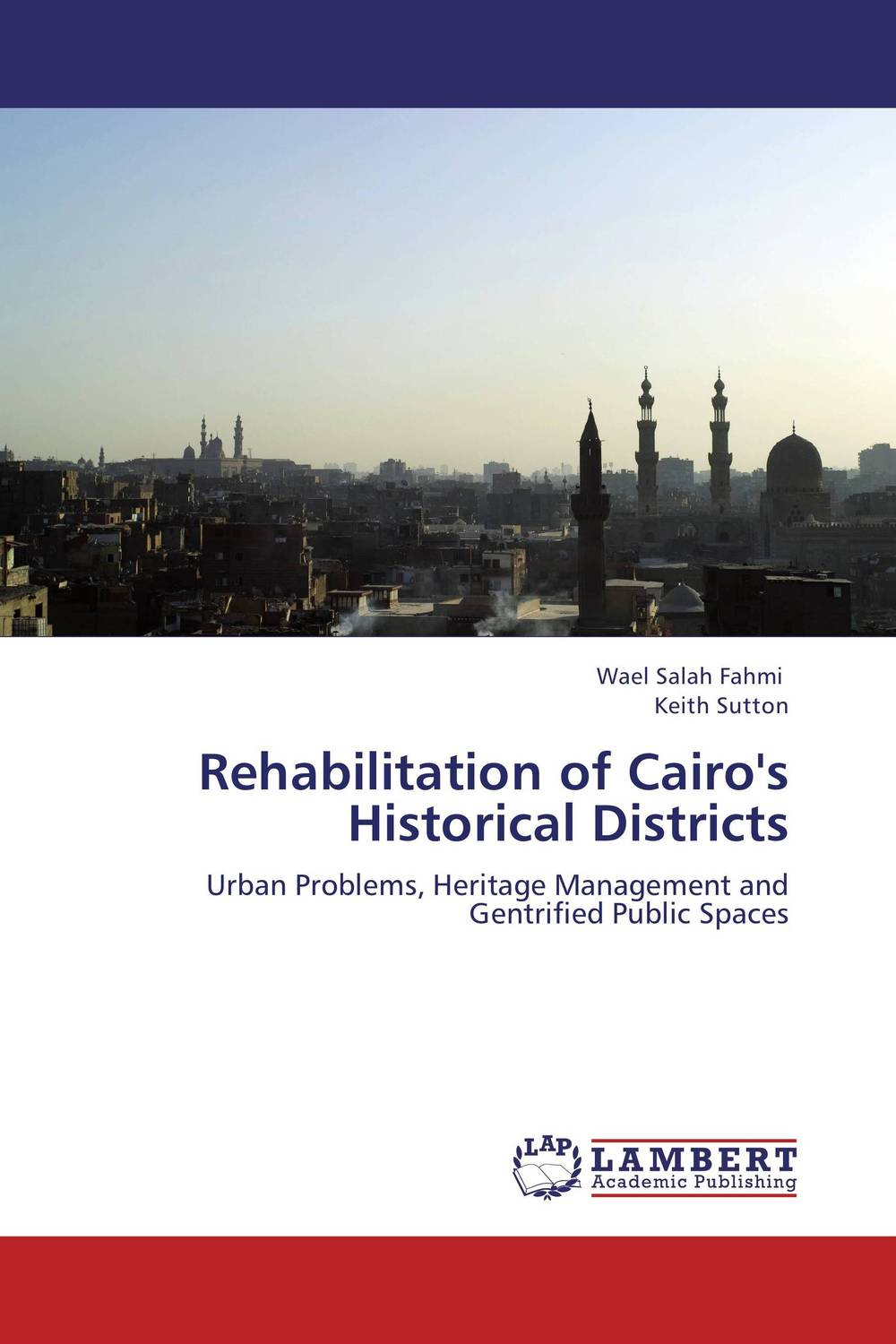 Rehabilitation of Cairo's Historical Districts the role of heritage conservation districts