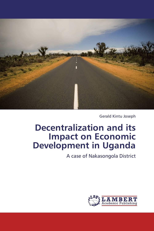 Decentralization and its Impact on Economic Development in Uganda the impact of free economic zones on a balanced development of the eu
