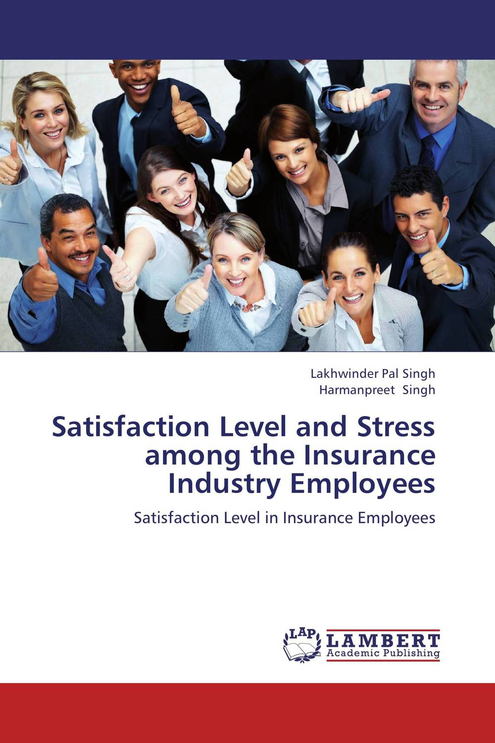 Satisfaction Level and Stress among the Insurance Industry Employees dr ripudaman singh mrs arihant kaur bhalla and er indpreet kaur stress among bank employees