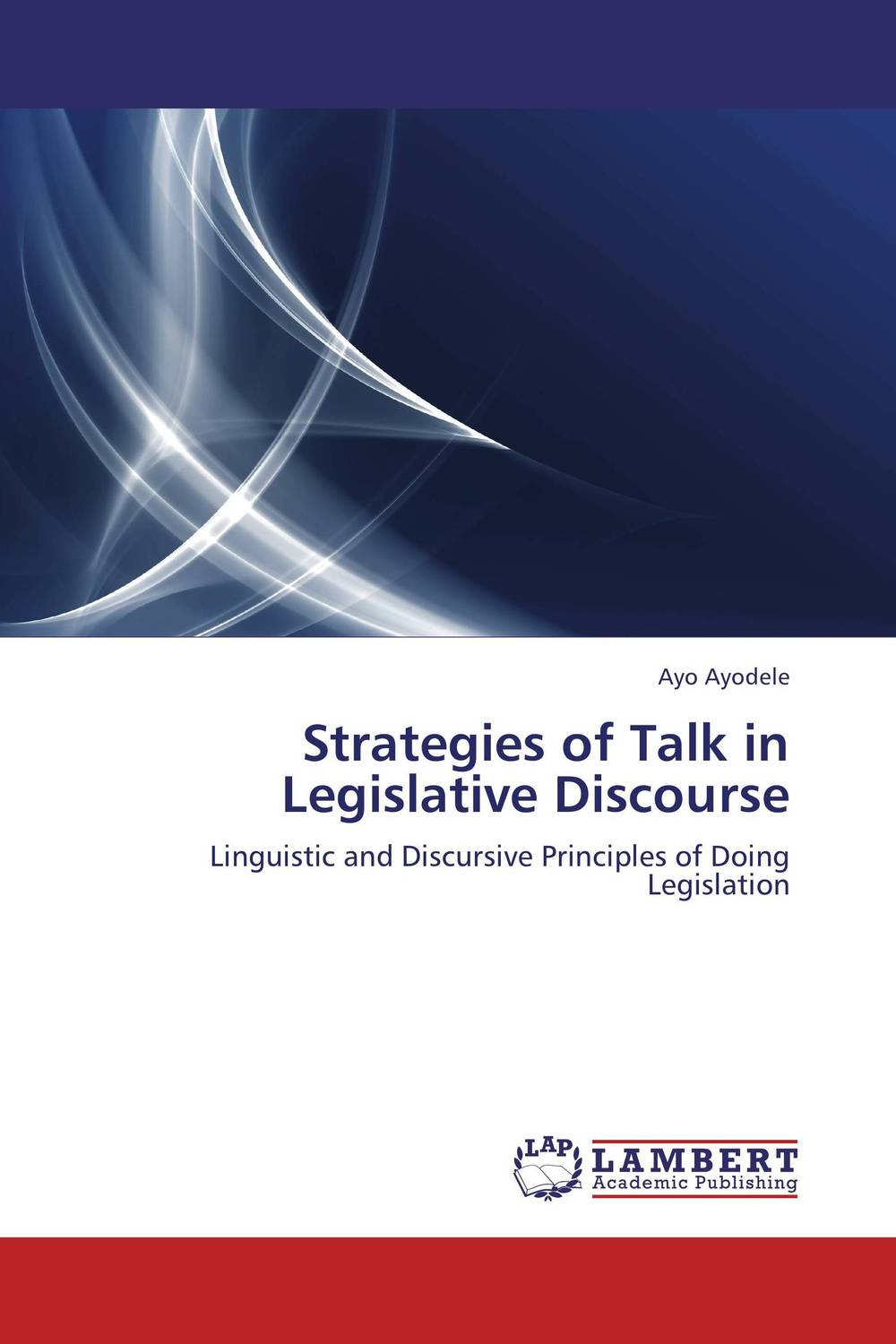 Strategies of Talk in Legislative Discourse