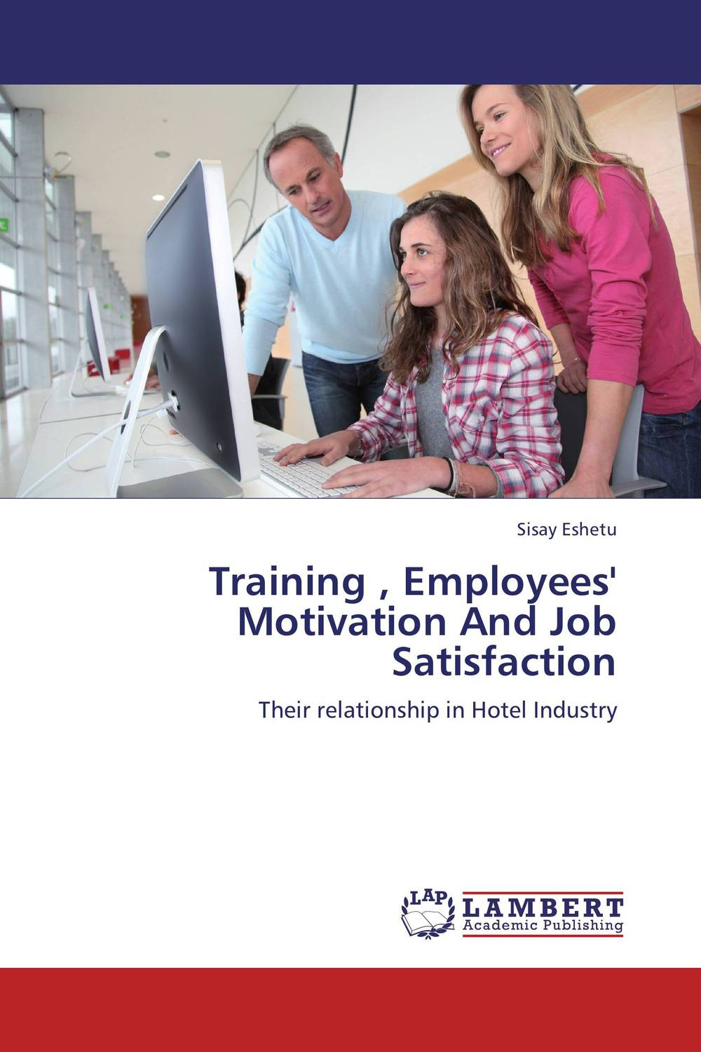Training , Employees' Motivation And Job Satisfaction jill anne o sullivan validating academic training versus industry training using erp