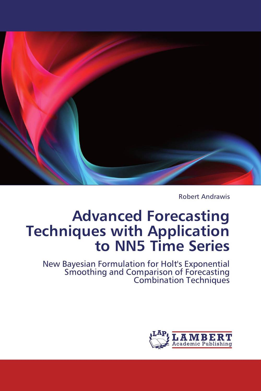 Advanced Forecasting Techniques with Application to NN5 Time Series charles chase w demand driven forecasting a structured approach to forecasting