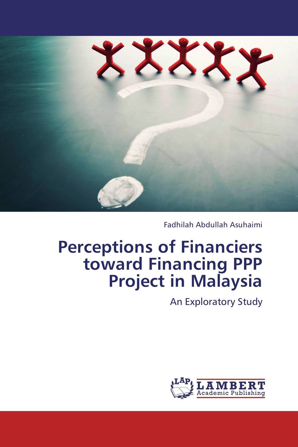 Perceptions of Financiers toward Financing PPP Project in Malaysia barbara weber infrastructure as an asset class investment strategies project finance and ppp