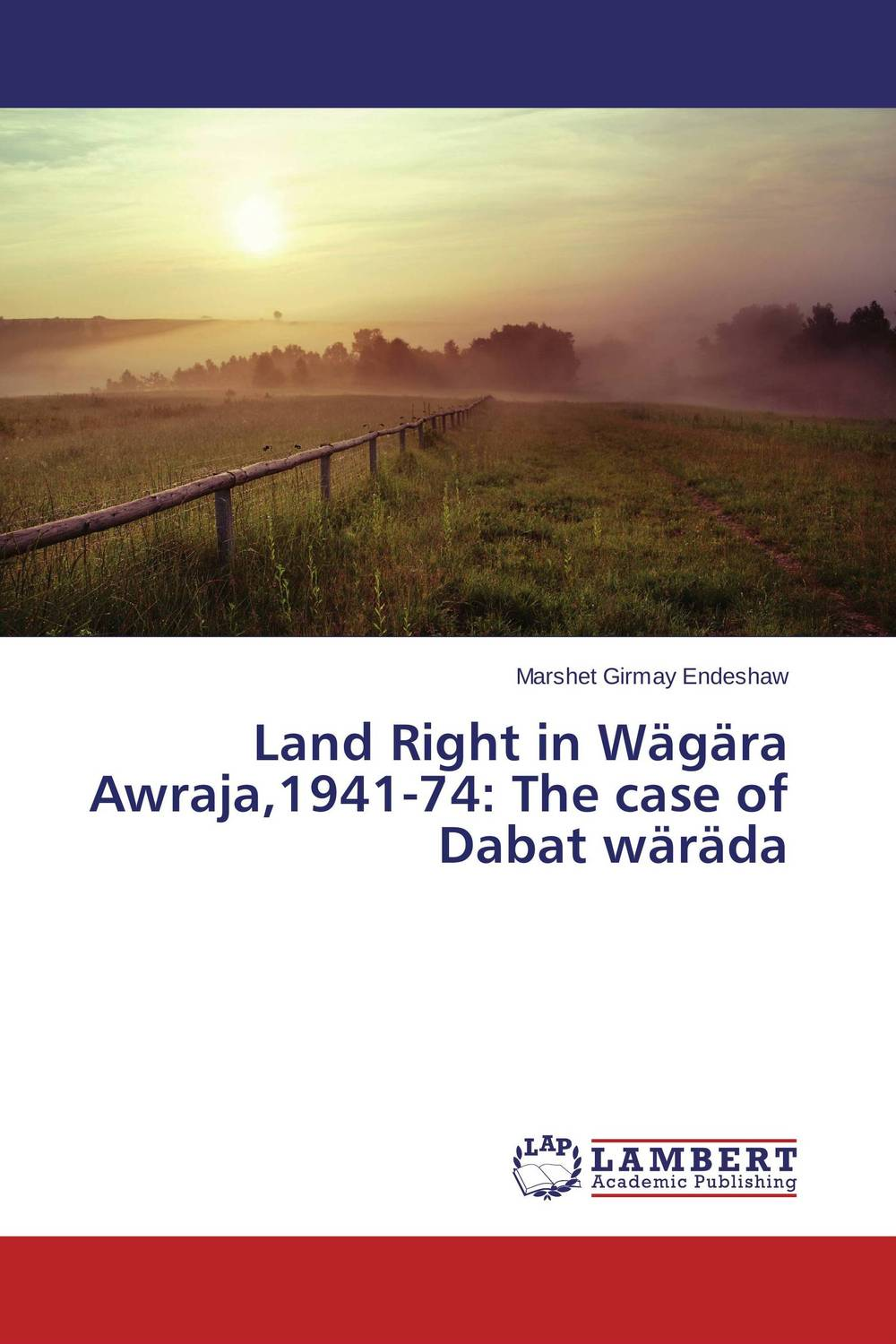 Land Right in Wagara Awraja,1941-74: The case of Dabat warada land of savagery land of promise – the european image of the american