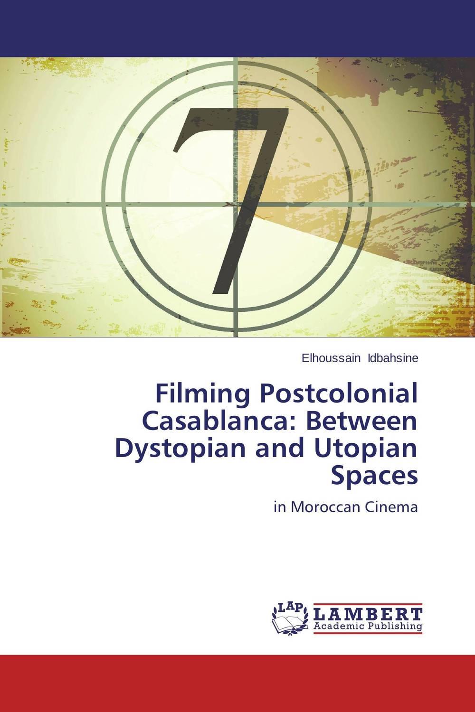 Filming Postcolonial Casablanca: Between Dystopian and Utopian Spaces bloch the utopian function of art