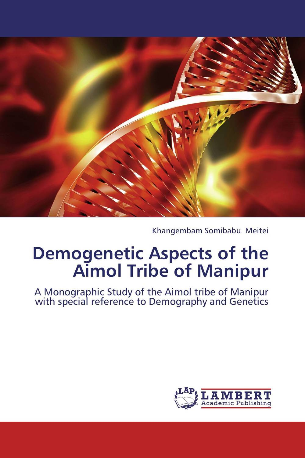 Demogenetic Aspects of the Aimol Tribe of Manipur multiple aspects of dna and rna from biophysics to bioinformatics session lxxxii