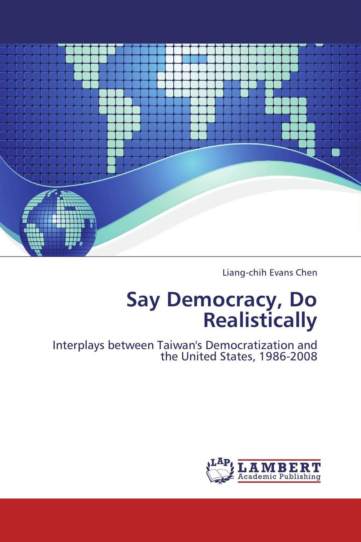 Say Democracy, Do Realistically democracy in america nce