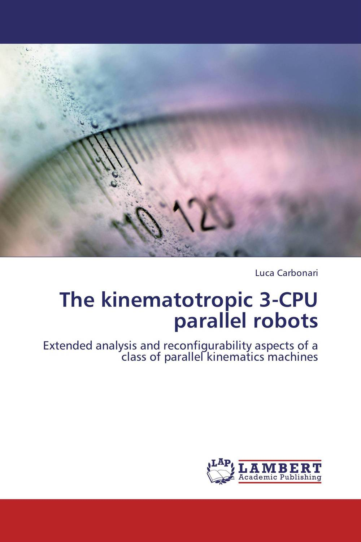 The kinematotropic 3-CPU parallel robots kinematics