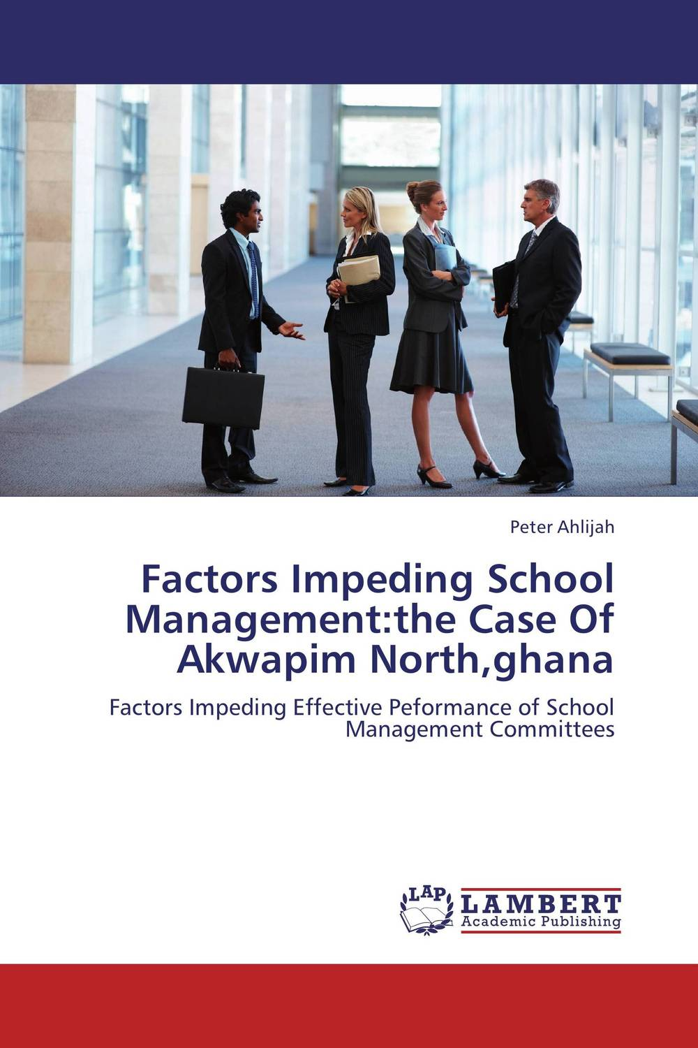 Factors Impeding School Management:the Case Of Akwapim North,ghana dora aidoo management of special schools in ghana