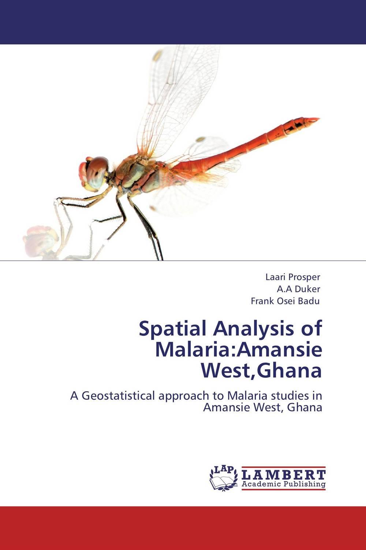 Spatial Analysis of Malaria:Amansie West,Ghana laari prosper a a duker and frank osei badu spatial analysis of malaria amansie west ghana