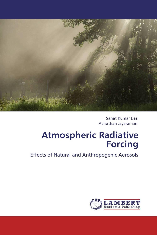 Atmospheric Radiative Forcing sanat kumar das and achuthan jayaraman atmospheric radiative forcing