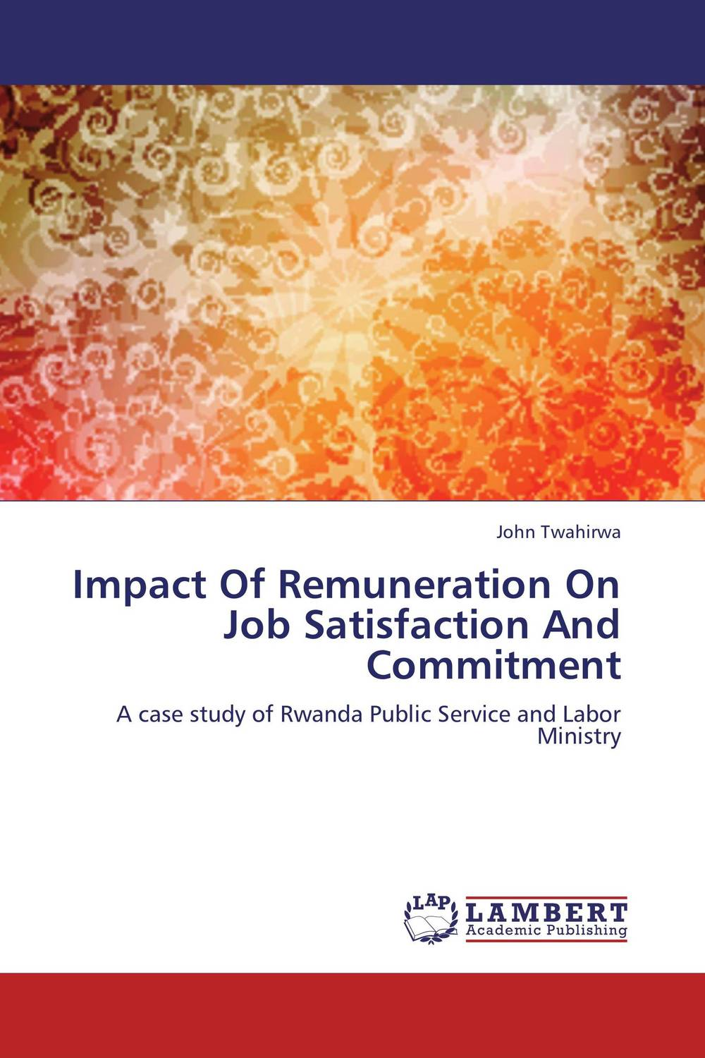 Impact Of Remuneration On Job Satisfaction And Commitment the impact of rewards and motivation on job satisfaction