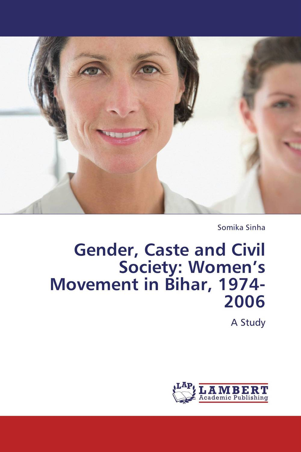 Gender, Caste and Civil Society: Women's Movement in Bihar, 1974-2006 the demands of liberty – civil society in france since the revolution