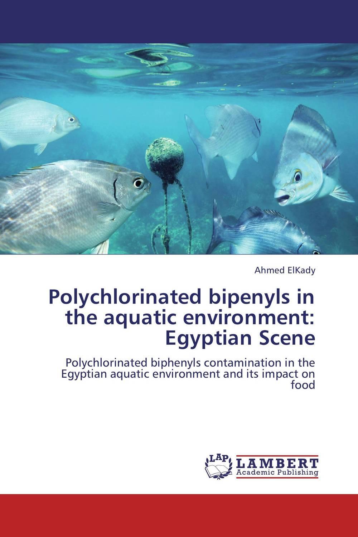 Polychlorinated bipenyls in the aquatic environment: Egyptian Scene rakesh kumar khandal gurdeep singh and rakesh kumar singh destruction of polychlorinated biphenyls in oils by gamma radiation