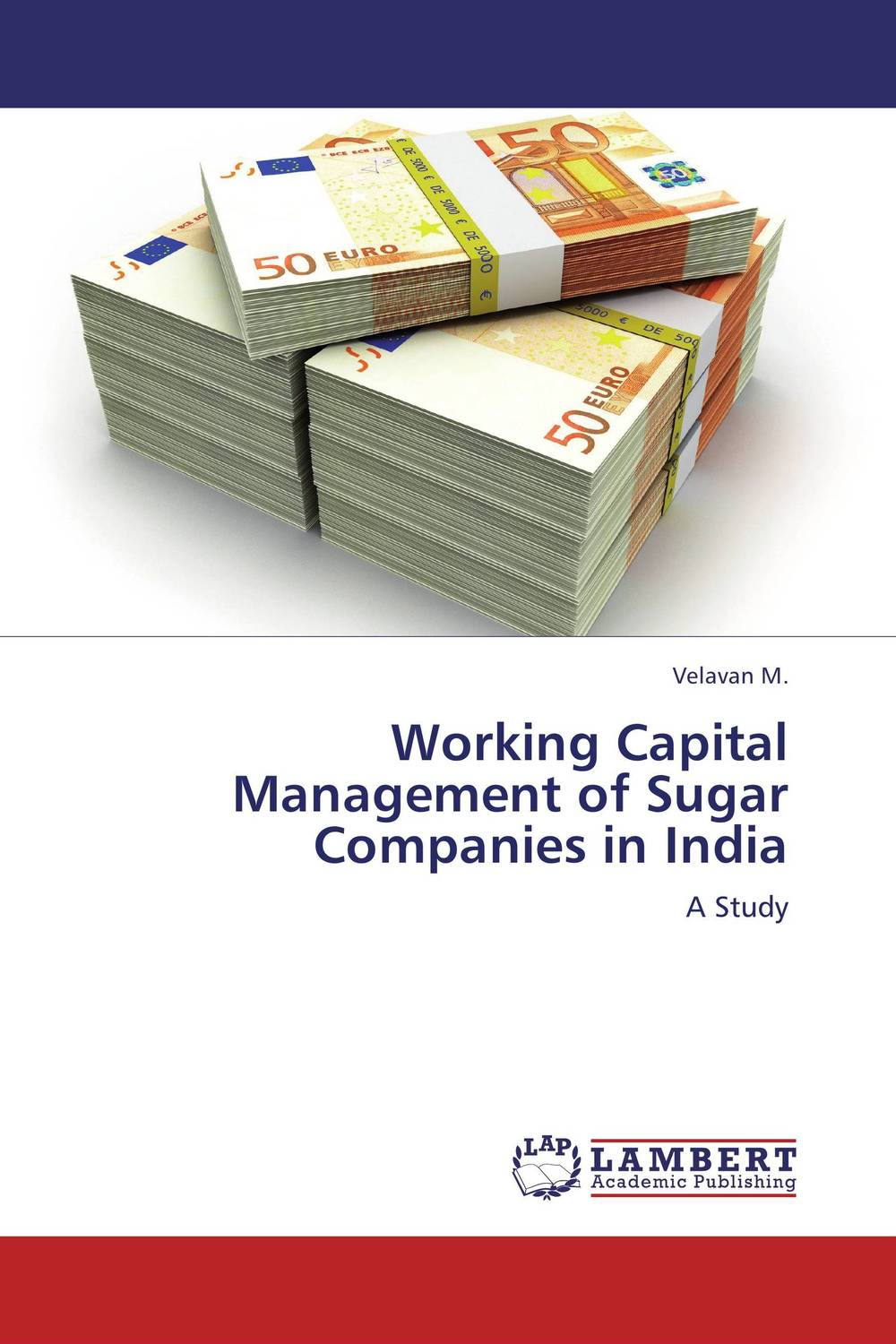 Working Capital Management of Sugar Companies in India james sagner working capital management applications and case studies