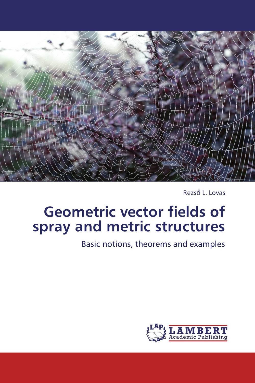Geometric vector fields of spray and metric structures станок д бритья gillette venus swirl с 1 кассетой