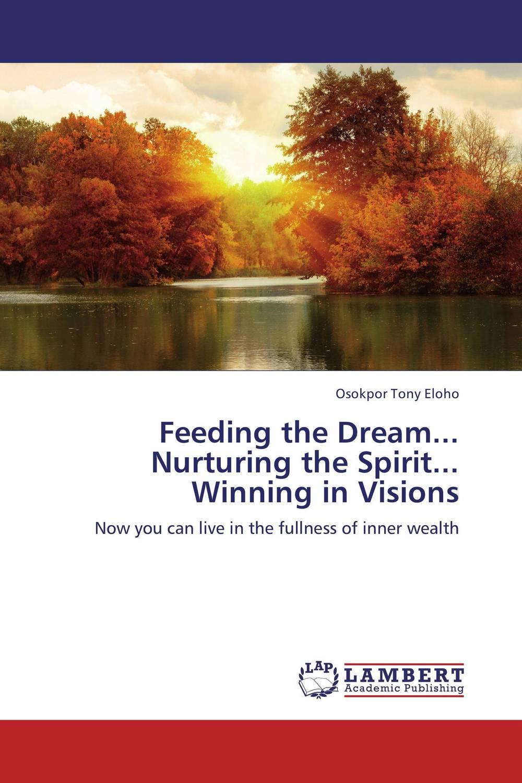 Feeding the Dream...  Nurturing the Spirit...  Winning in Visions the man within