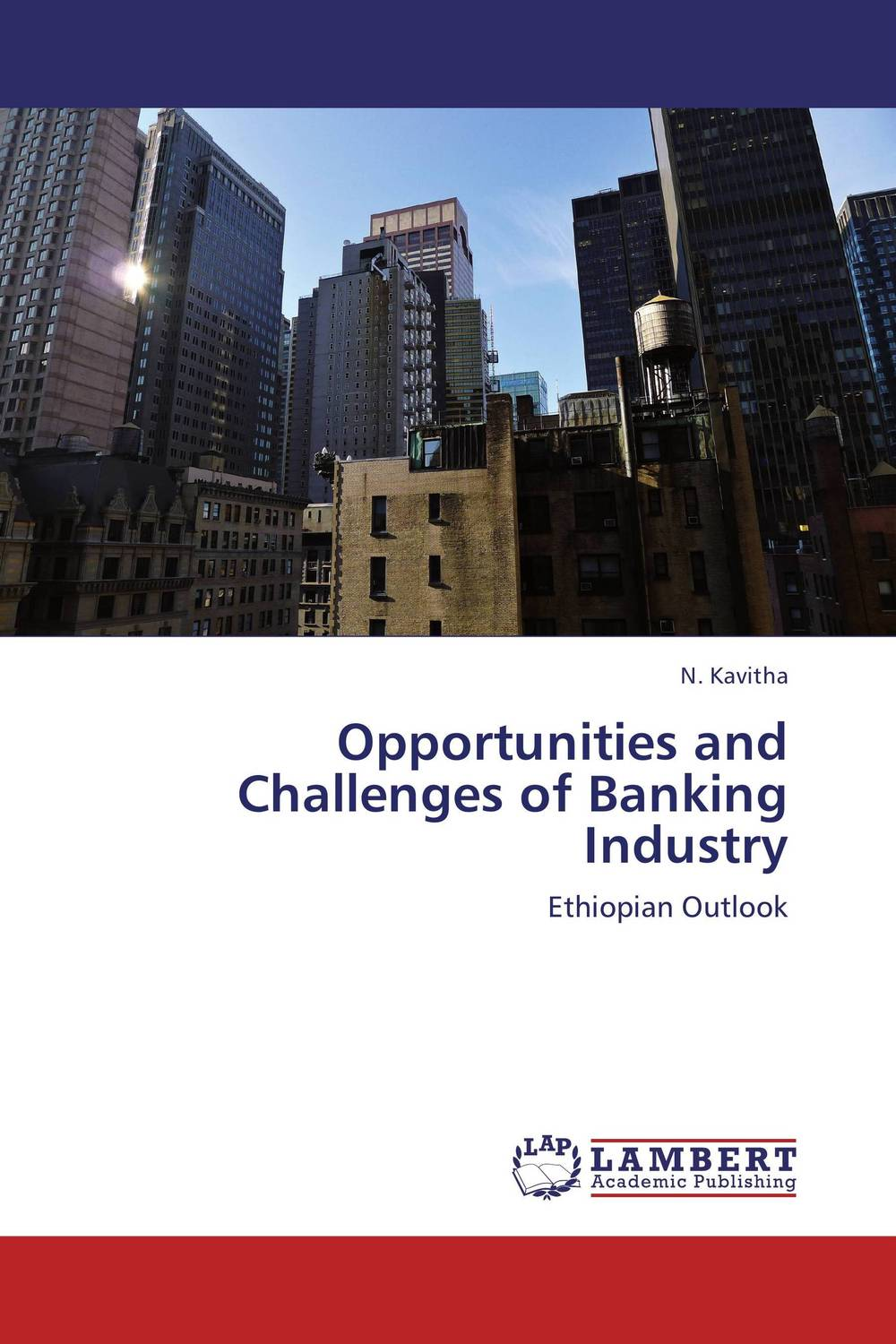 Opportunities and Challenges of Banking Industry developmental state and economic transformation the case of ethiopia