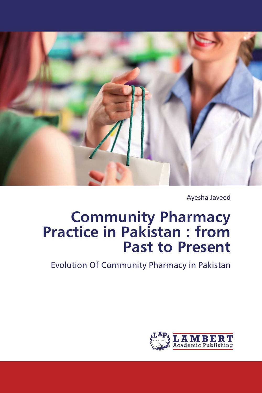 Community Pharmacy Practice in Pakistan : from Past to Present the role of evaluation as a mechanism for advancing principal practice